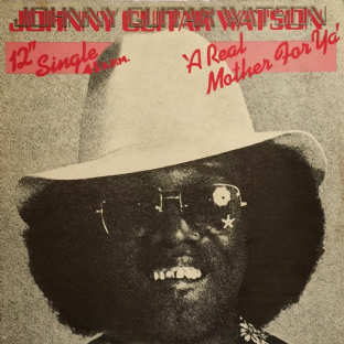 "Johnny Guitar Watson - A Real Mother For Ya (12"") (G+/G)"
